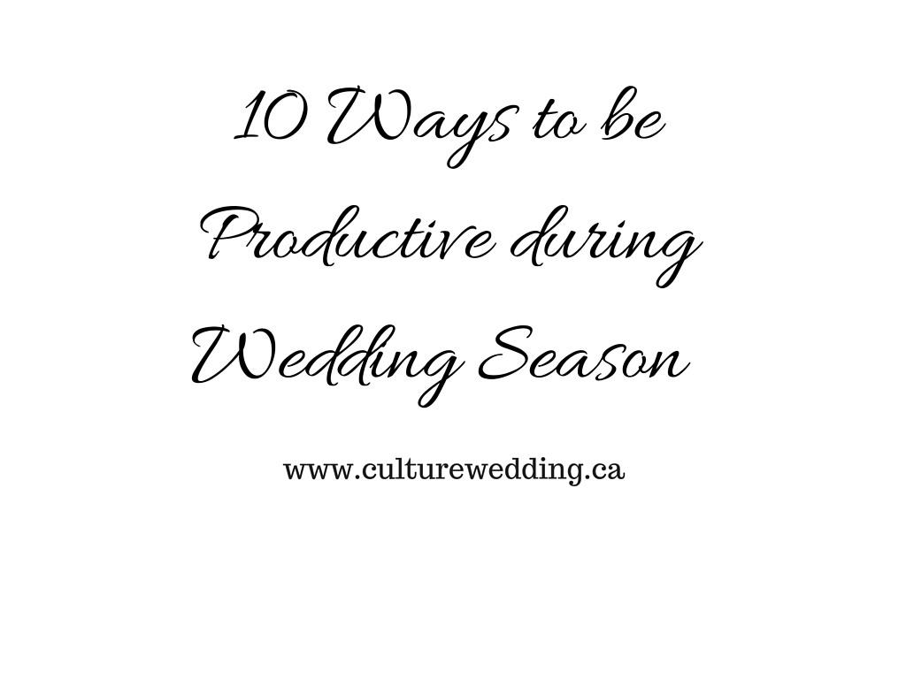 10 Ways to be Productive during Wedding Season