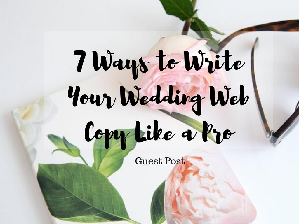 7 Ways to Write Your Wedding Web Copy Like a Pro